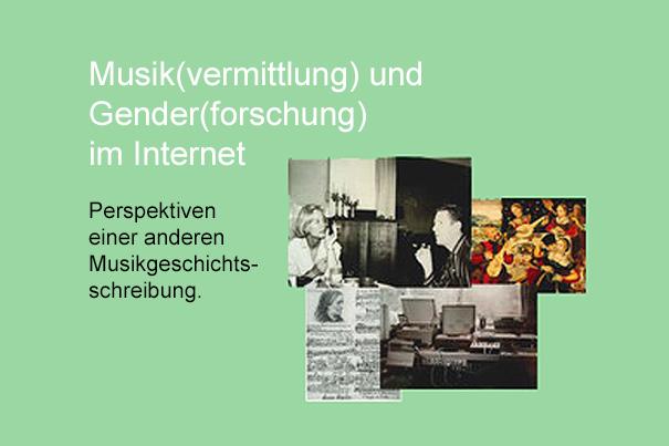 Musik(vermittlung) und Gender(forschung) im Internet. Perspektiven einer anderen Musikgeschichtsschreibung.