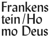Frankenstein Homo Deus